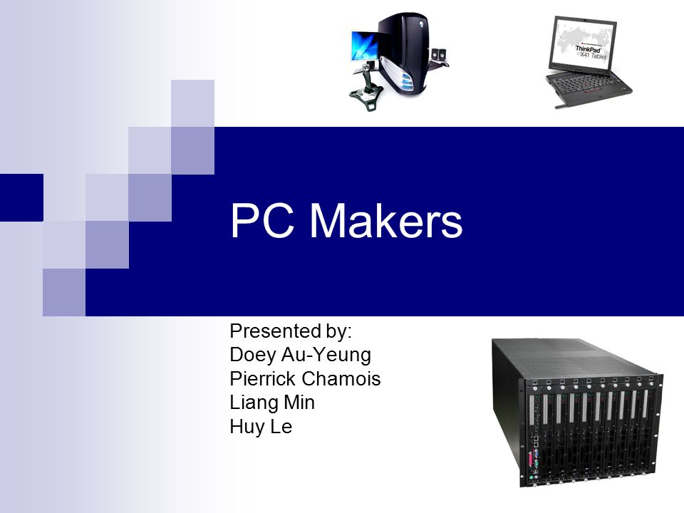PC Makers Presented by: Doey Au-Yeung Pierrick Chamois Liang Min Huy Le