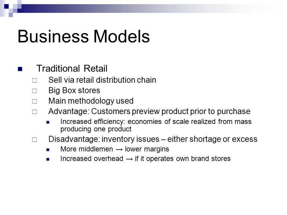 Business Models Traditional Retail  Sell via retail distribution chain  Big Box stores  Main methodology used  Advantage: Customers preview produc