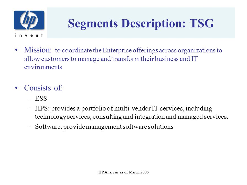 HP Analysis as of March 2006 Segments Description: TSG Mission: to coordinate the Enterprise offerings across organizations to allow customers to mana