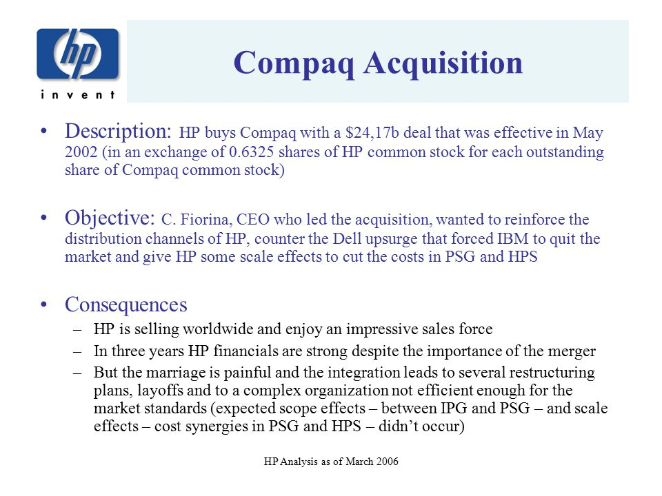 HP Analysis as of March 2006 Compaq Acquisition Description: HP buys Compaq with a $24,17b deal that was effective in May 2002 (in an exchange of 0.63
