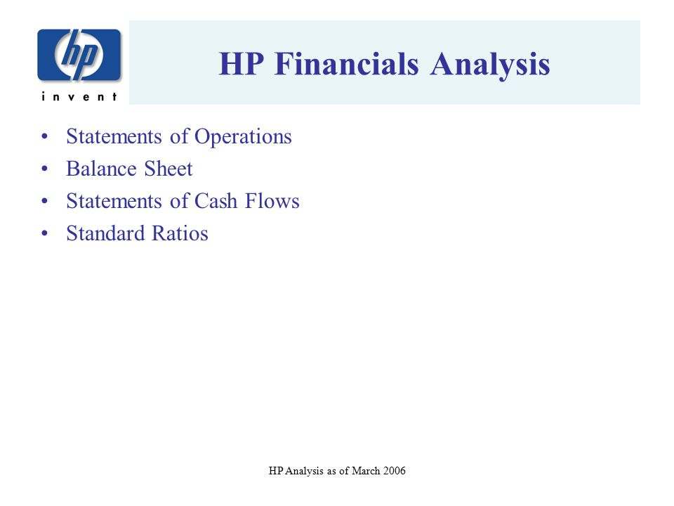 HP Analysis as of March 2006 HP Financials Analysis Statements of Operations Balance Sheet Statements of Cash Flows Standard Ratios