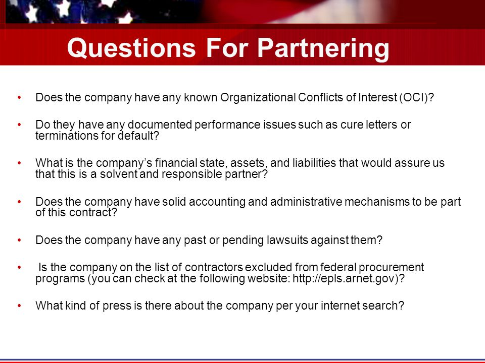 Questions For Partnering Does the company have any known Organizational Conflicts of Interest (OCI)? Do they have any documented performance issues su