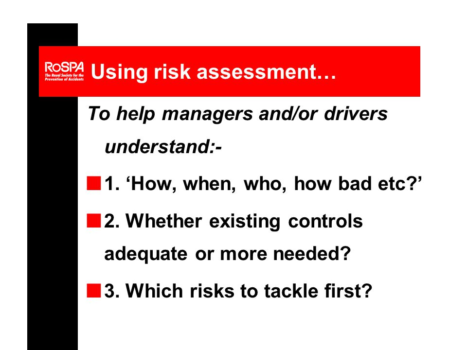 Using risk assessment… To help managers and/or drivers understand:- n1.