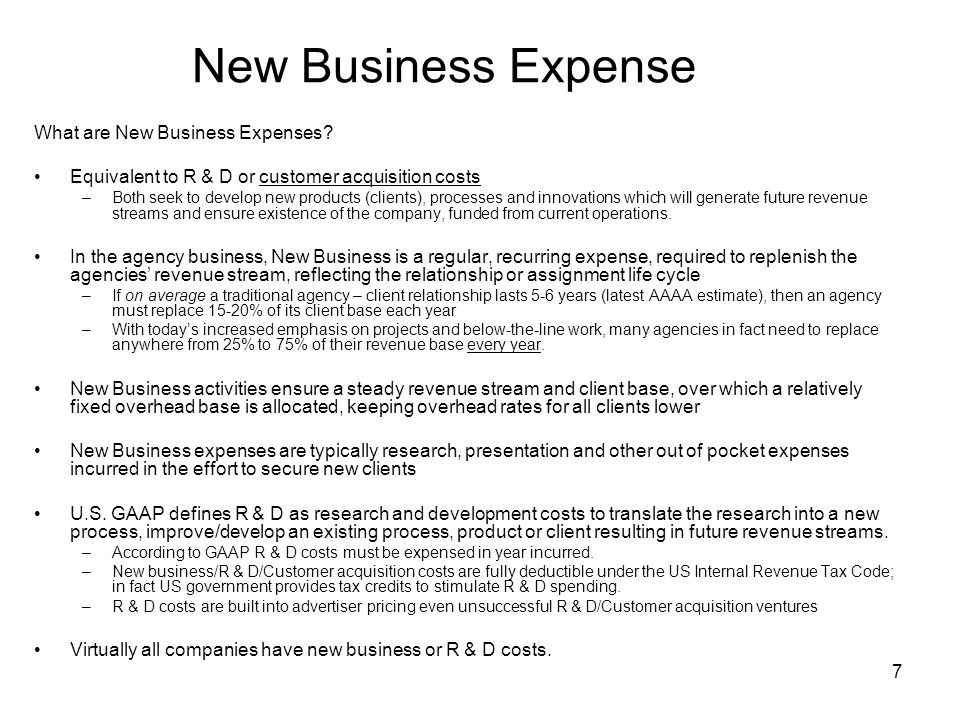 7 New Business Expense What are New Business Expenses? Equivalent to R & D or customer acquisition costs –Both seek to develop new products (clients),