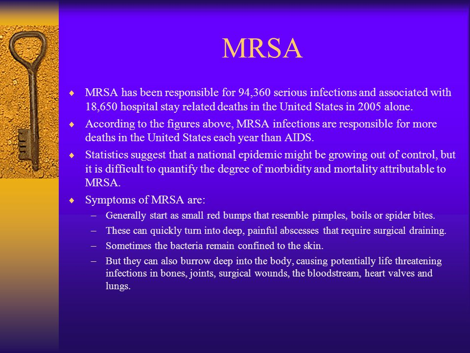 MRSA  MRSA has been responsible for 94,360 serious infections and associated with 18,650 hospital stay related deaths in the United States in 2005 alone.