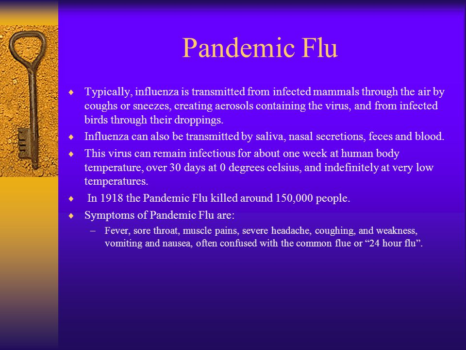 Pandemic Flu  Typically, influenza is transmitted from infected mammals through the air by coughs or sneezes, creating aerosols containing the virus, and from infected birds through their droppings.