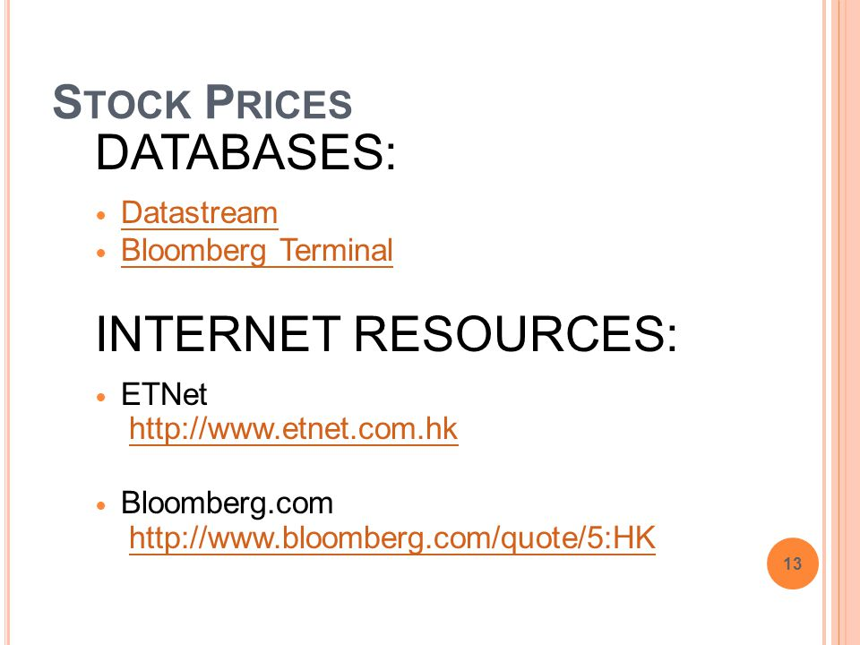 S TOCK P RICES DATABASES: Datastream Bloomberg Terminal INTERNET RESOURCES: ETNet http://www.etnet.com.hk Bloomberg.com http://www.bloomberg.com/quote