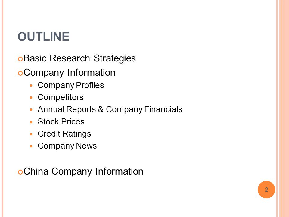 OUTLINE Basic Research Strategies Company Information Company Profiles Competitors Annual Reports & Company Financials Stock Prices Credit Ratings Com
