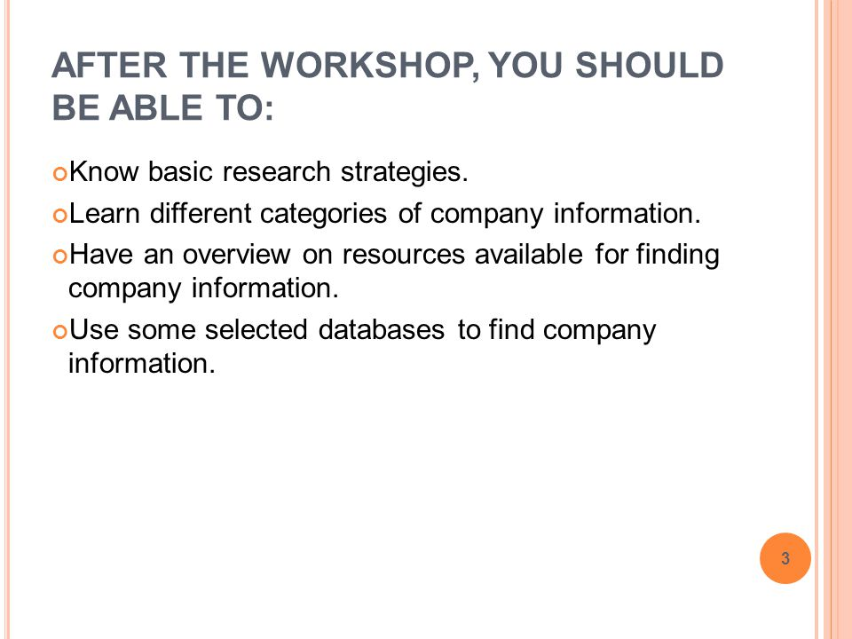 AFTER THE WORKSHOP, YOU SHOULD BE ABLE TO: Know basic research strategies.