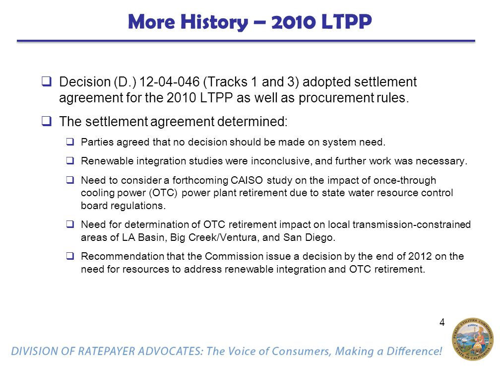 4 More History – 2010 LTPP  Decision (D.) 12-04-046 (Tracks 1 and 3) adopted settlement agreement for the 2010 LTPP as well as procurement rules.  T