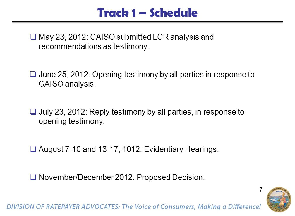 7 Track 1 – Schedule  May 23, 2012: CAISO submitted LCR analysis and recommendations as testimony.
