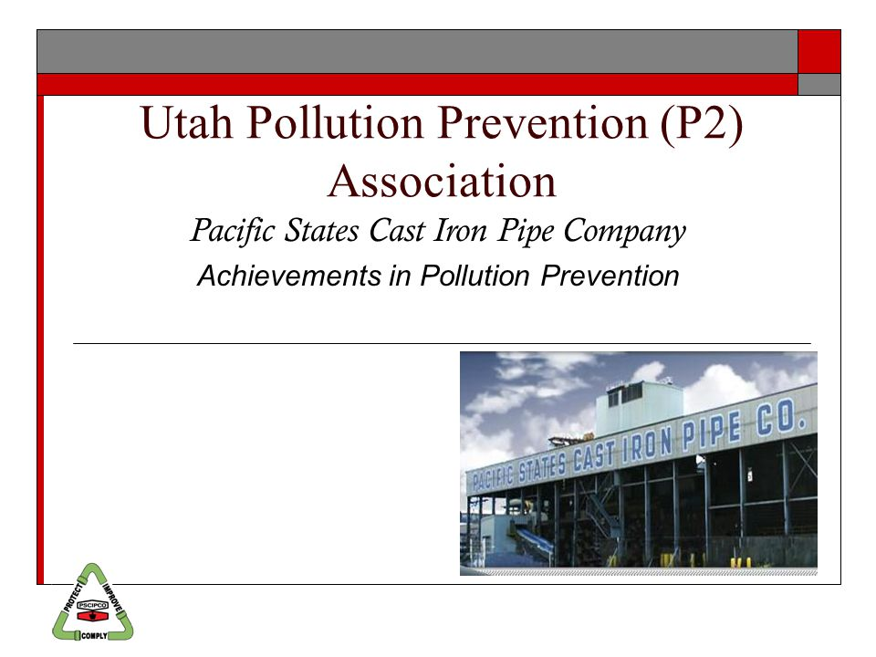 Utah Pollution Prevention (P2) Association Pacific States Cast Iron Pipe Company Achievements in Pollution Prevention