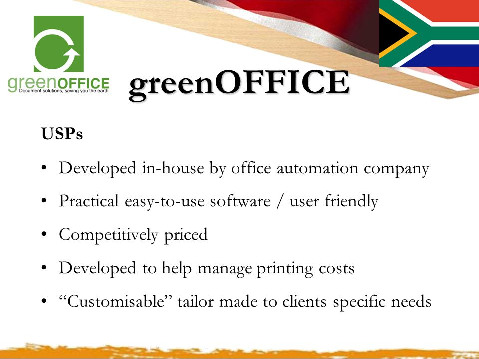 greenOFFICE USPs Developed in-house by office automation company Practical easy-to-use software / user friendly Competitively priced Developed to help manage printing costs Customisable tailor made to clients specific needs