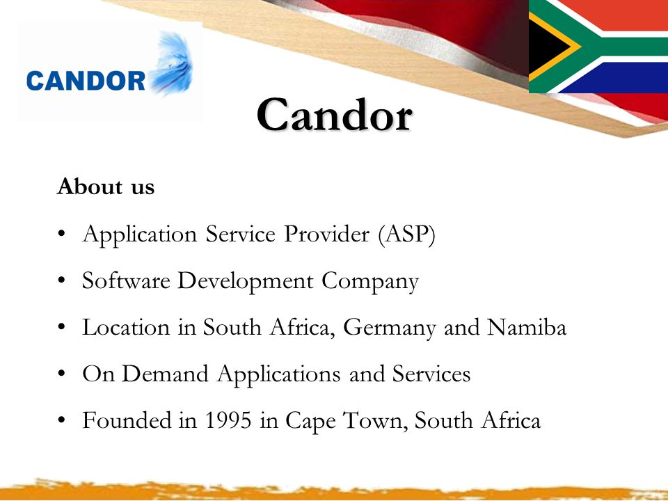 Candor About us Application Service Provider (ASP) Software Development Company Location in South Africa, Germany and Namiba On Demand Applications and Services Founded in 1995 in Cape Town, South Africa