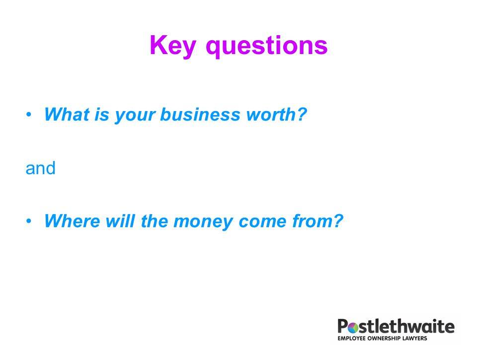 Key questions What is your business worth? and Where will the money come from?