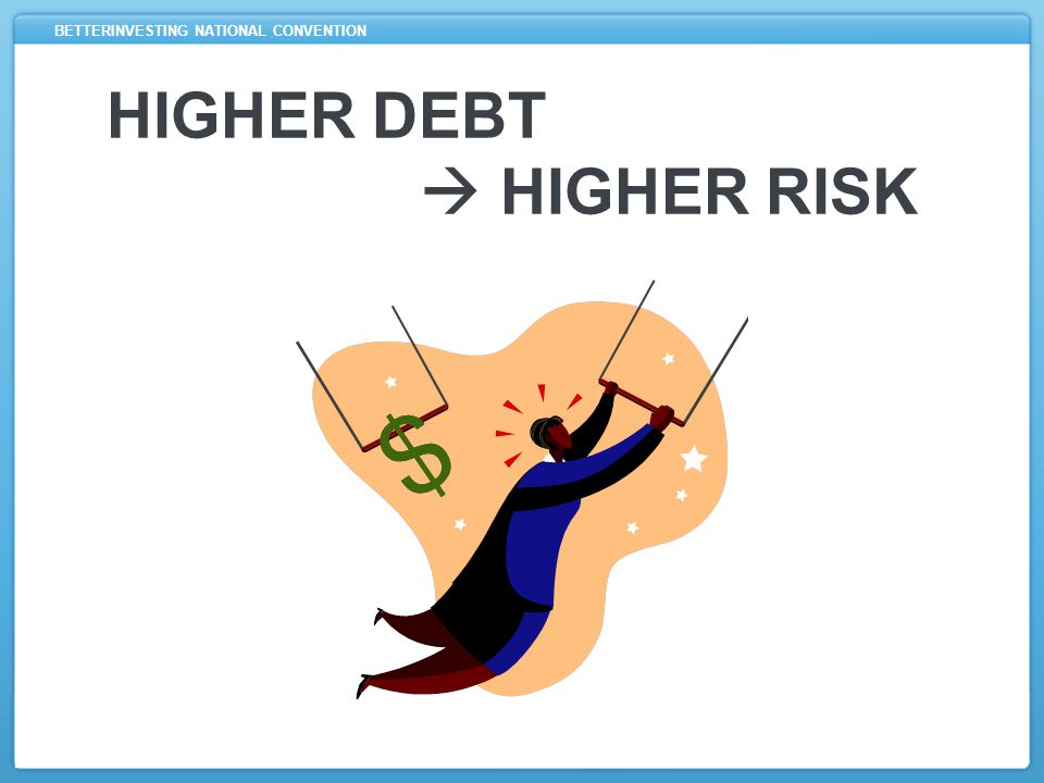 BETTERINVESTING NATIONAL CONVENTION HIGHER DEBT  HIGHER RISK