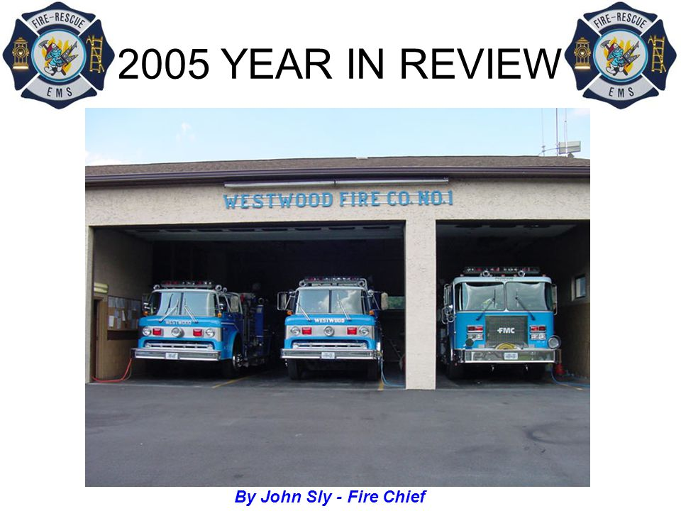 2005 YEAR IN REVIEW 2005 was a very productive year for the Fire Company.