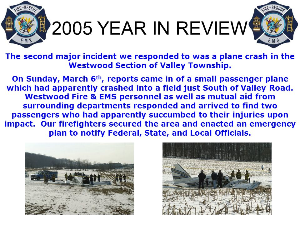 2005 YEAR IN REVIEW Just two weeks following the plane crash, we were dispatched for a report of a house fire in the Country Club Valley Development in Valley Township.