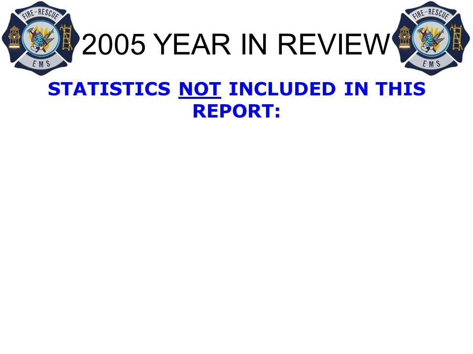2005 YEAR IN REVIEW STATISTICS NOT INCLUDED IN THIS REPORT: