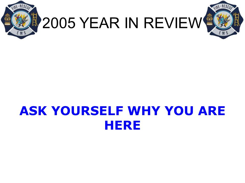 2005 YEAR IN REVIEW ASK YOURSELF WHY YOU ARE HERE