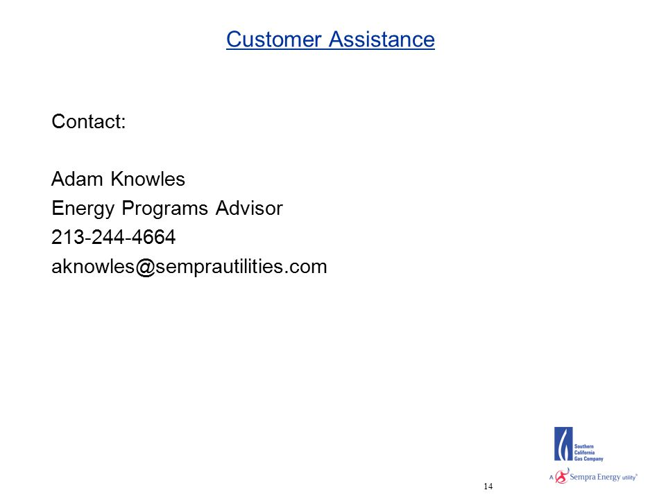 14 Customer Assistance Contact: Adam Knowles Energy Programs Advisor 213-244-4664 aknowles@semprautilities.com