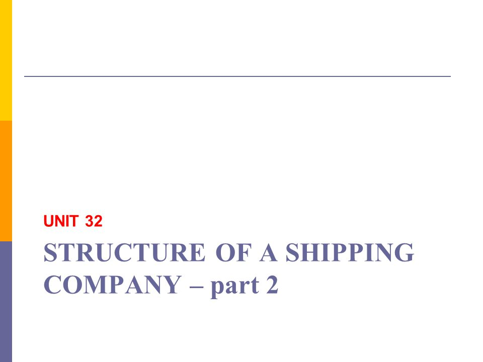 STRUCTURE OF A SHIPPING COMPANY – part 2 UNIT 32