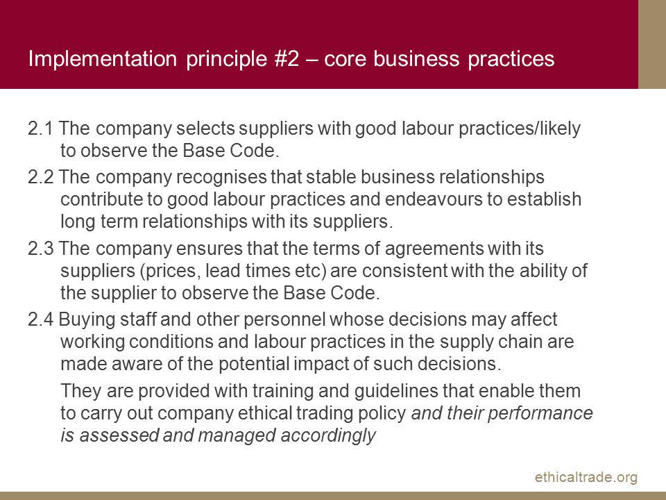 ethicaltrade.org Implementation principle #2 – core business practices 2.1 The company selects suppliers with good labour practices/likely to observe the Base Code.