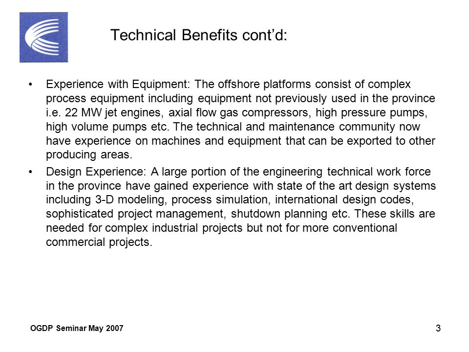 OGDP Seminar May 2007 3 Technical Benefits cont'd: Experience with Equipment: The offshore platforms consist of complex process equipment including equipment not previously used in the province i.e.