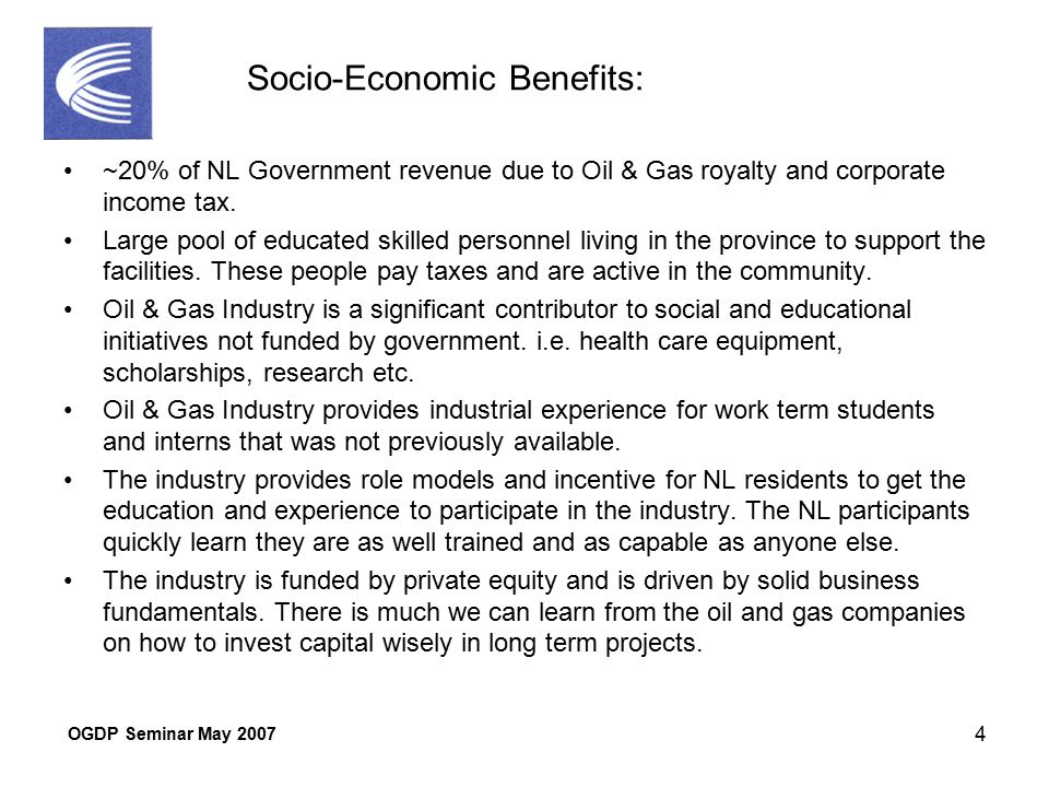 OGDP Seminar May 2007 4 Socio-Economic Benefits: ~20% of NL Government revenue due to Oil & Gas royalty and corporate income tax.