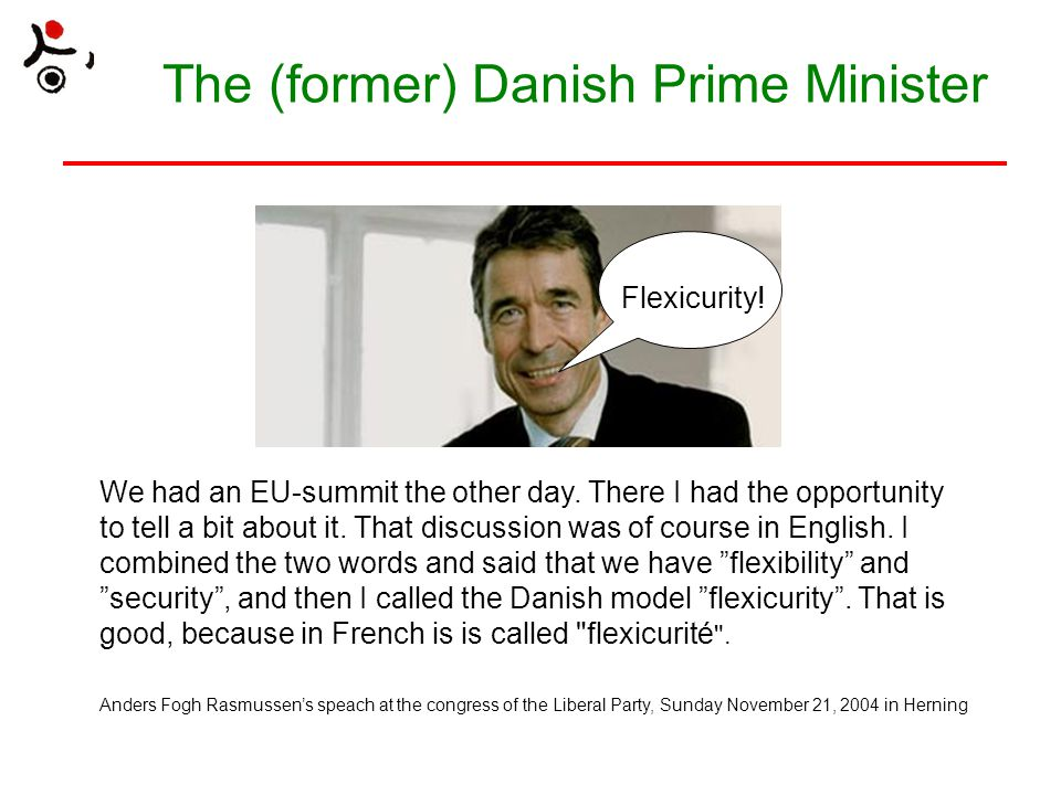 The (former) Danish Prime Minister Flexicurity. We had an EU-summit the other day.