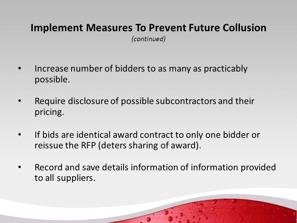 Implement Measures To Prevent Future Collusion (continued) Increase number of bidders to as many as practicably possible.
