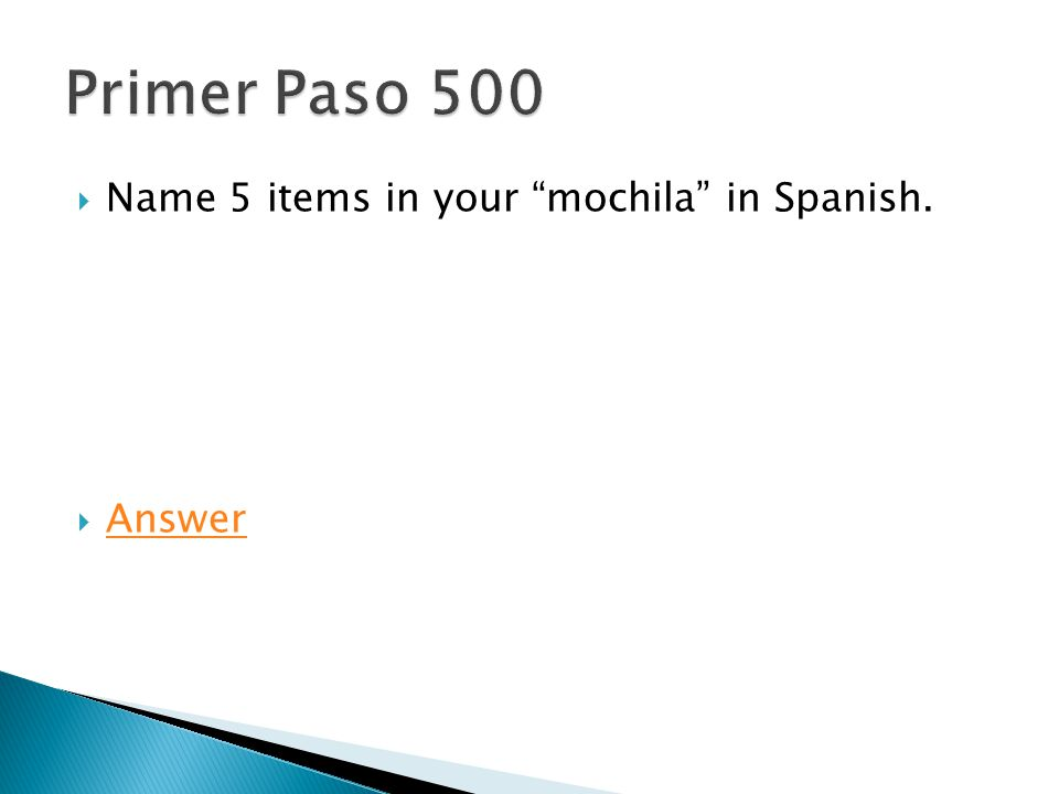  Name 5 items in your mochila in Spanish.  Answer Answer