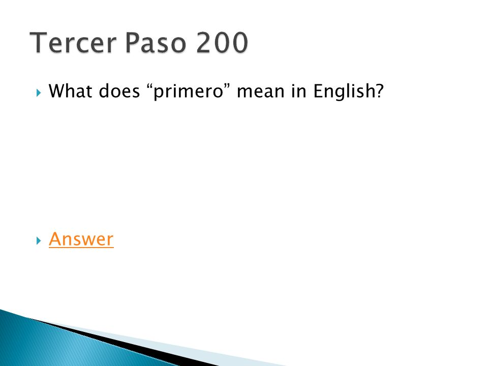 " What does ""primero"" mean in English?  Answer Answer"