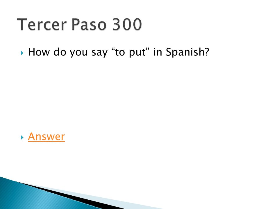 " How do you say ""to put"" in Spanish?  Answer Answer"