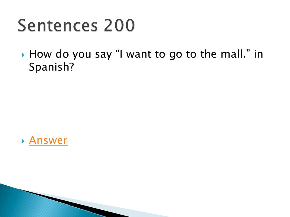 " How do you say ""I want to go to the mall."" in Spanish?  Answer Answer"