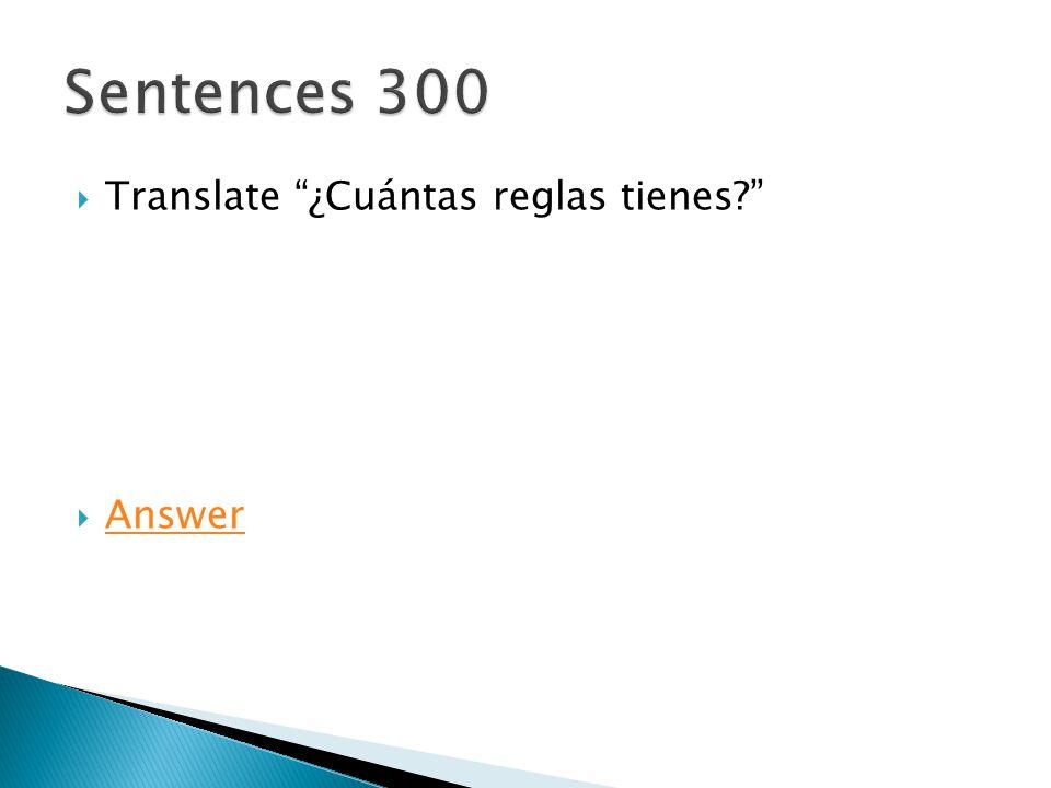  Translate ¿Cuántas reglas tienes  Answer Answer