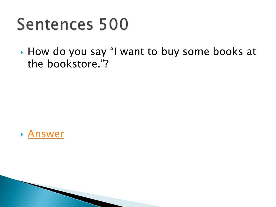 " How do you say ""I want to buy some books at the bookstore.""?  Answer Answer"