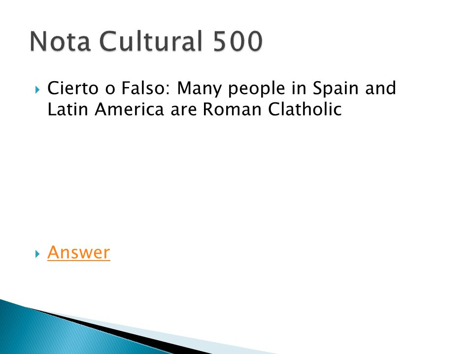 Cierto o Falso: Many people in Spain and Latin America are Roman Clatholic  Answer Answer
