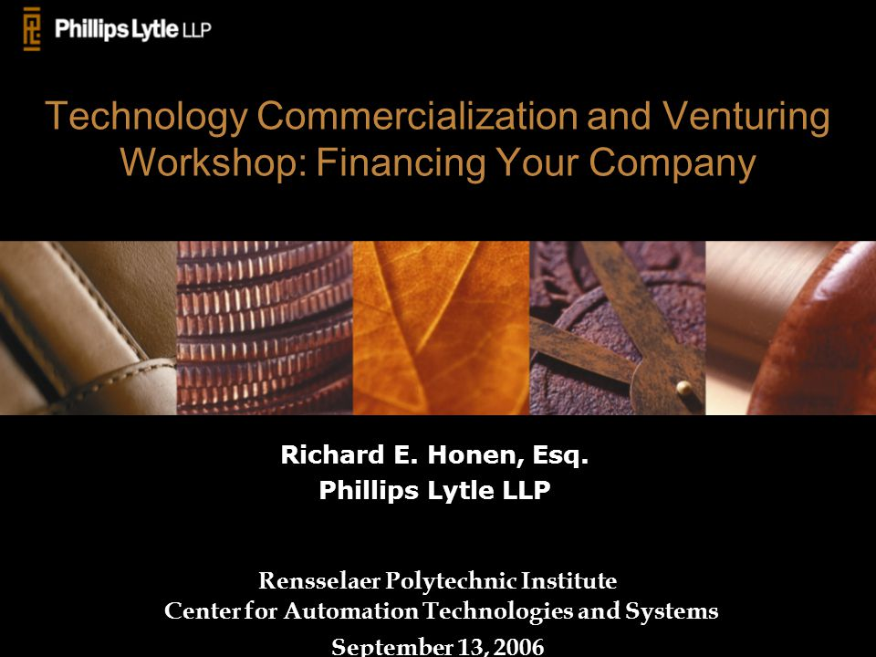 Technology Commercialization and Venturing Workshop: Financing Your Company Rensselaer Polytechnic Institute Center for Automation Technologies and Systems September 13, 2006 Richard E.