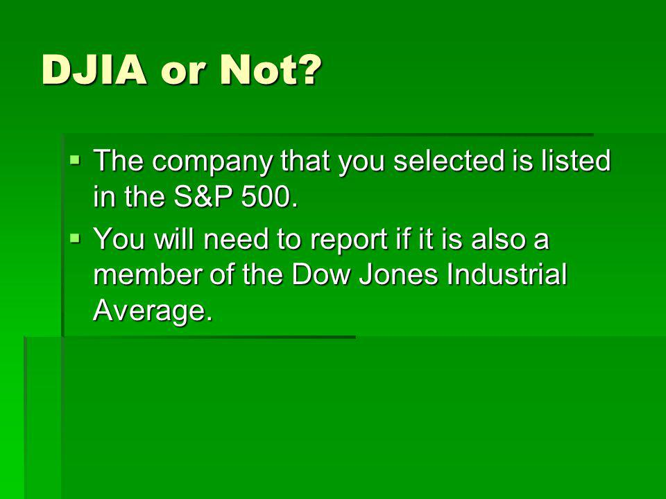 DJIA or Not.  The company that you selected is listed in the S&P 500.
