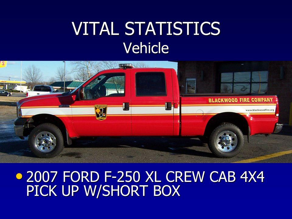VITAL STATISTICS Vehicle 2007 FORD F-250 XL CREW CAB 4X4 PICK UP W/SHORT BOX 2007 FORD F-250 XL CREW CAB 4X4 PICK UP W/SHORT BOX