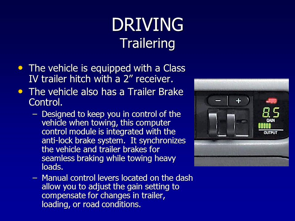 "DRIVING Trailering The vehicle is equipped with a Class IV trailer hitch with a 2"" receiver. The vehicle is equipped with a Class IV trailer hitch wit"