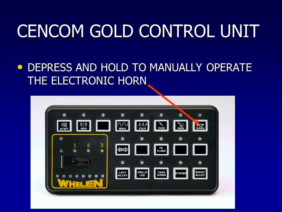 CENCOM GOLD CONTROL UNIT DEPRESS AND HOLD TO MANUALLY OPERATE THE ELECTRONIC HORN DEPRESS AND HOLD TO MANUALLY OPERATE THE ELECTRONIC HORN