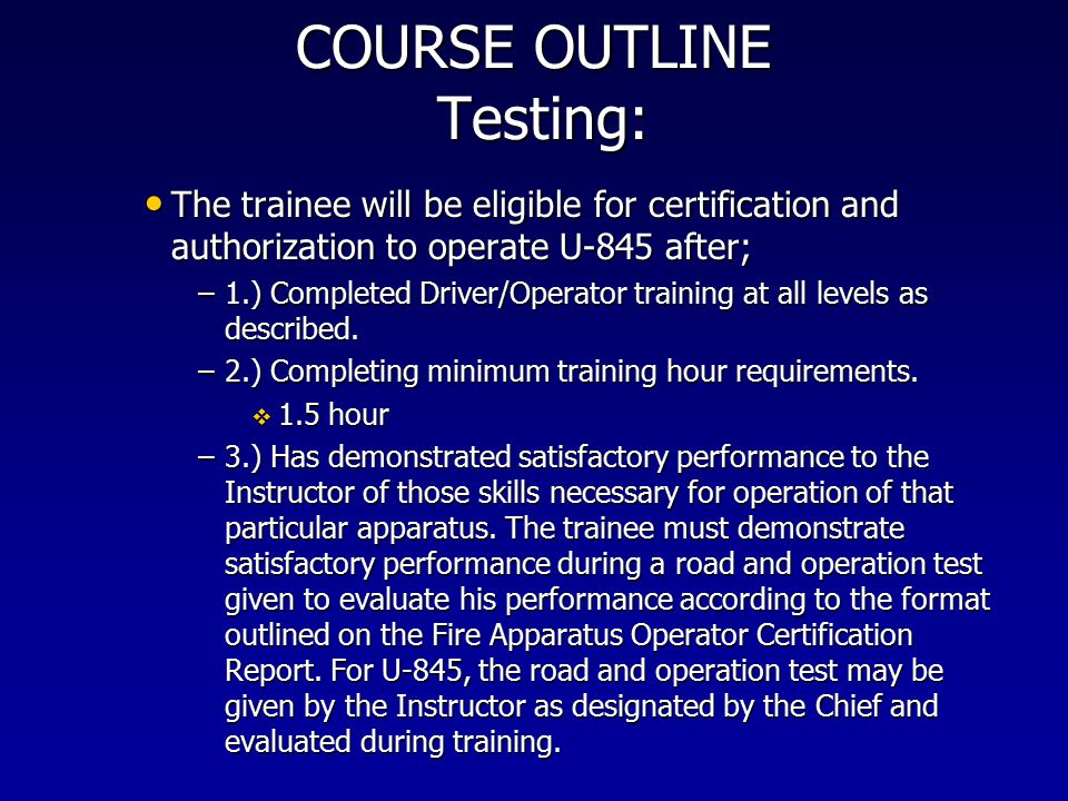 COURSE OUTLINE Testing: The trainee will be eligible for certification and authorization to operate U-845 after; The trainee will be eligible for cert