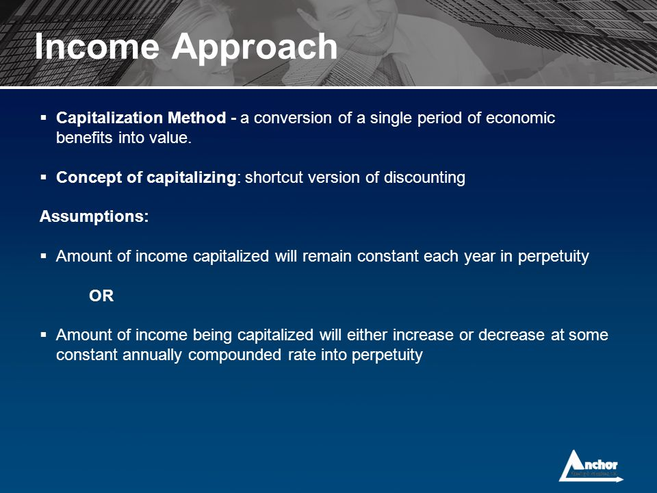  Capitalization Method - a conversion of a single period of economic benefits into value.  Concept of capitalizing: shortcut version of discounting