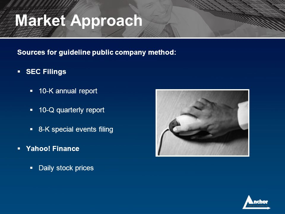 Sources for guideline public company method:  SEC Filings  10-K annual report  10-Q quarterly report  8-K special events filing  Yahoo! Finance 