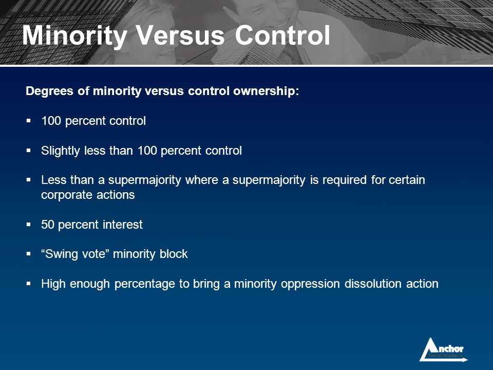 Minority Versus Control Degrees of minority versus control ownership:  100 percent control  Slightly less than 100 percent control  Less than a sup
