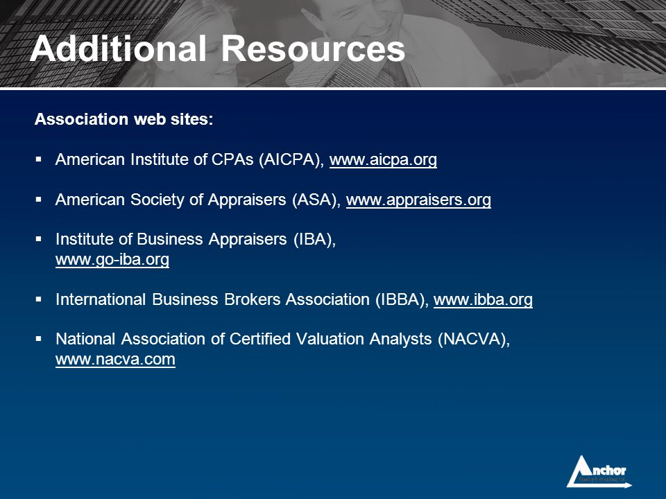 Additional Resources Association web sites:  American Institute of CPAs (AICPA), www.aicpa.org  American Society of Appraisers (ASA), www.appraisers