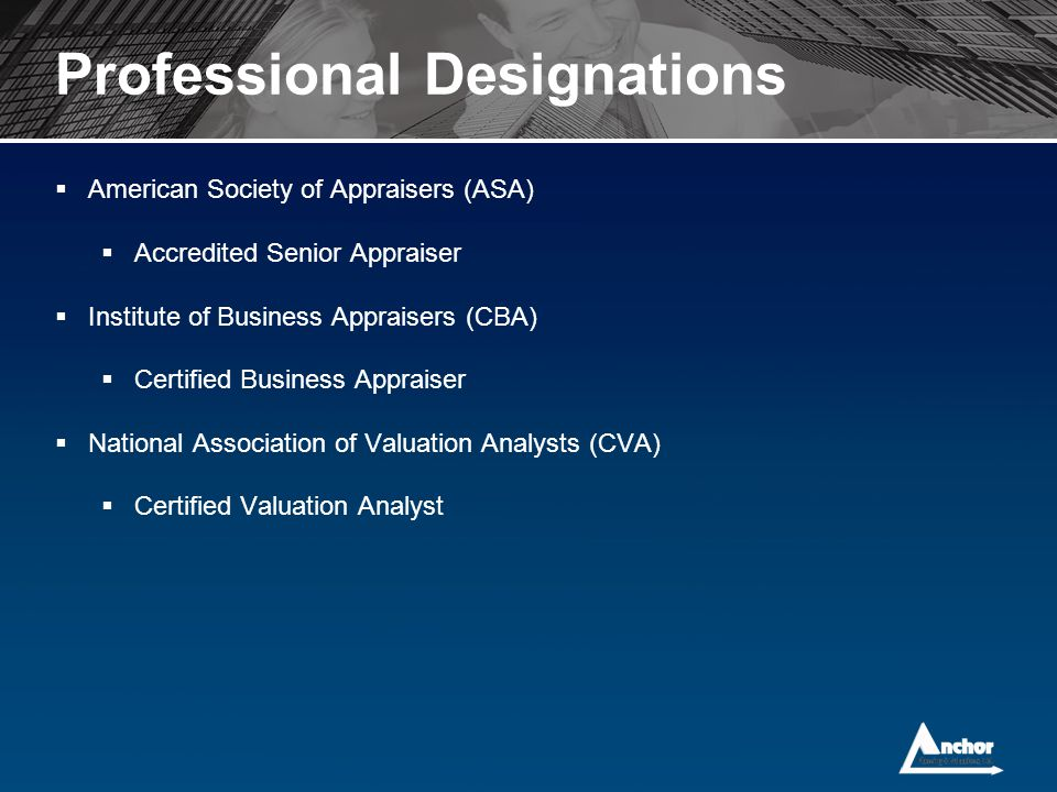 Professional Designations  American Society of Appraisers (ASA)  Accredited Senior Appraiser  Institute of Business Appraisers (CBA)  Certified Bu