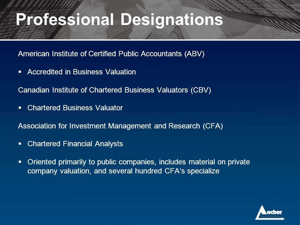 Professional Designations American Institute of Certified Public Accountants (ABV)  Accredited in Business Valuation Canadian Institute of Chartered